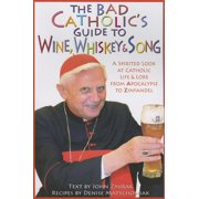 The Bad Catholic's Guide to Wine, Whiskey, & Song : A Spirited Look at Catholic Life & Lore from the Apocalypse to Zinfandel