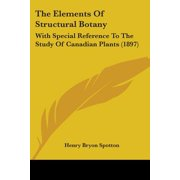 The Elements of Structural Botany: With Special Reference to the Study of Canadian Plants (1897) Paperback