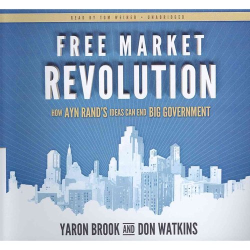 Free Market Revolution: How Ayn Rand's Ideas Can End Big Government: Library Edition