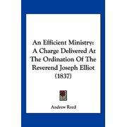 An Efficient Ministry : A Charge Delivered at the Ordination of the Reverend Joseph Elliot (1837)