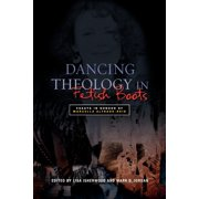 Dancing Theology in Fetish Boots : Essays in Honour of Marcella Althaus-Reid (Paperback)