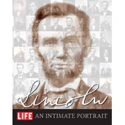 Life Lincoln : An Intimate Portrait