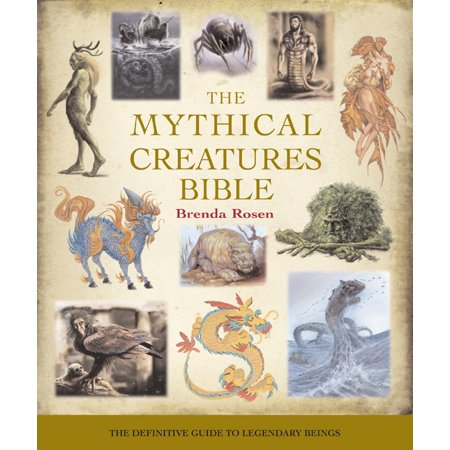 The Mythical Creatures Bible : The Definitive Guide to Legendary Beings (The Creatures Halloween Stream)