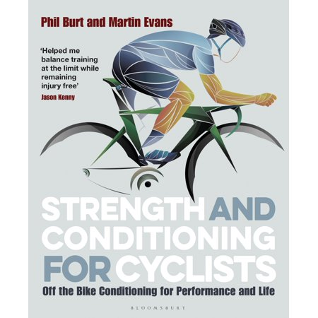 Strength and Conditioning for Cyclists : Off the Bike Conditioning for Performance and
