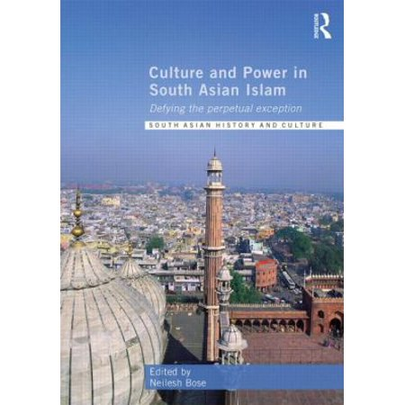 Culture And Power In South Asian Islam  Defying The Perpetual Exception