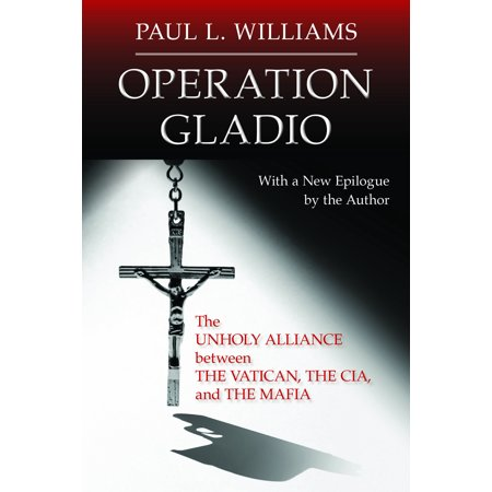 Operation Gladio : The Unholy Alliance between the Vatican, the CIA, and the