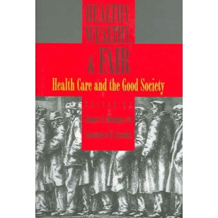 Healthy, Wealthy, & Fair: Health Care And The Good Society