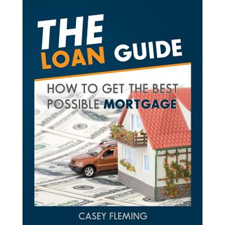 The Loan Guide  How To Get The Best Possible Mortgage