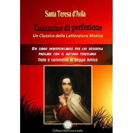 Cammino di perfezione - Un Classico della Letteratura Mistica - Note e commenti di Beppe Amico - eBook