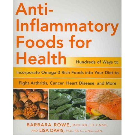 Anti Inflammatory Foods For Health  Hundreds Of Ways To Incorporate Omega 3 Rich Foods Into Your Diet To Fight Arthritis  Cancer  Heart Disease  And More