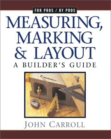 Measuring A Builders Guide Marking /& Layout For Pros By Pros