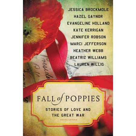 Fall of Poppies : Stories of Love and the Great (The Great War Was Precipitated By The)