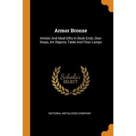 Armor Bronze: Artistic and Ideal Gifts in Book Ends, Door Stops, Art Objects, Table and Floor Lamps