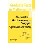 The Geometry of Syzygies : A Second Course in Algebraic Geometry and Commutative Algebra