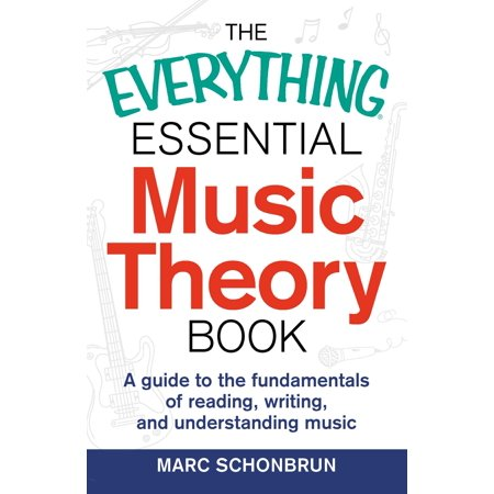 - The Everything Essential Music Theory Book : A Guide to the Fundamentals of Reading, Writing, and Understanding Music