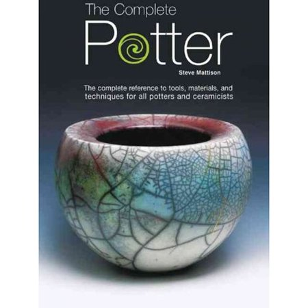 The Complete Potter: The Complete Reference to Tolls, Materials, and Techniques for All Potters and Ceramicists