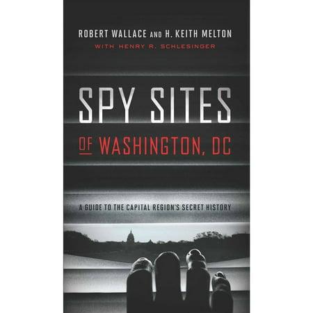 Spy Sites Of Washington  Dc  A Guide To The Capital Regions Secret History