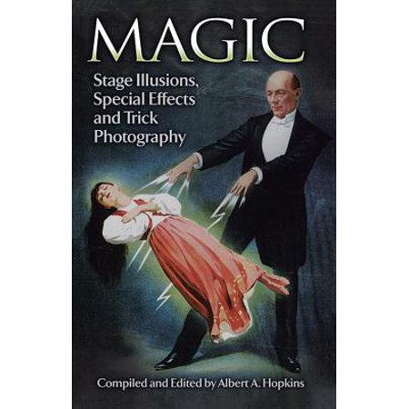 Magic : Stage Illusions, Special Effects and Trick