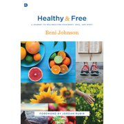Healthy and Free : A Journey to Wellness for Your Body, Soul, and Spirit