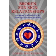 Broken Sun Sign Relationships ... An AstroCoach's Guide To Astrological Incompatibility - eBook