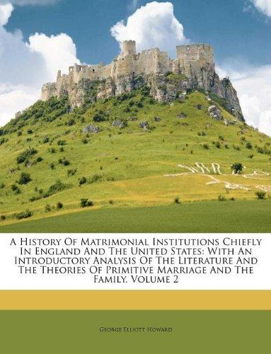 A History of Matrimonial Institutions Chiefly in England and the United States by