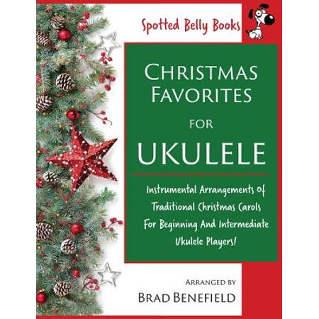 Christmas Instrumental.Christmas Favorites For Ukulele Instrumental Arrangements Of Traditional Christmas Carols For Beginning And Intermediate Ukulele Players