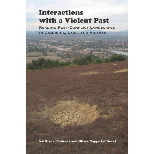 Interactions With a Violent Past: Reading of Post-Conflict Landscapes in Cambodia, Laos, and Vietnam