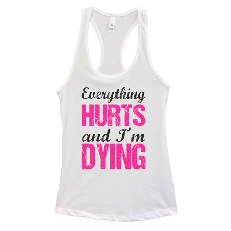 "feed6478f6afd7 Funny Threadz - Funny Women s Humor Tank Top ""Everything Hurts and Im Dying""  Workout Gym T-Shirt Large"