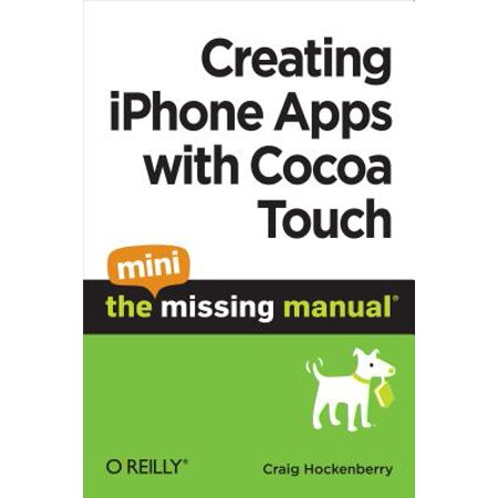 Creating iPhone Apps with Cocoa Touch: The Mini Missing Manual -