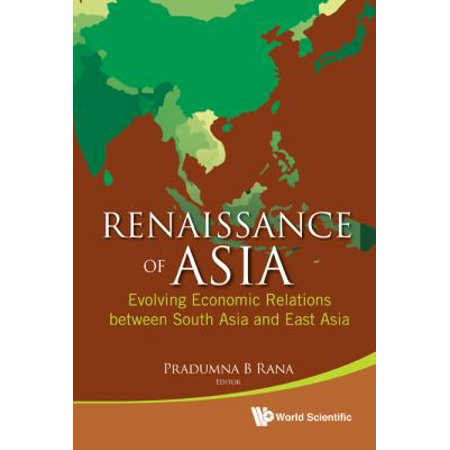 Renaissance Of Asia  Evolving Economic Relations Between South Asia And East Asia