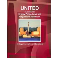 United Arab Emirates Energy Policy, Laws and Regulations Handbook : Strategic Information and Basic Laws