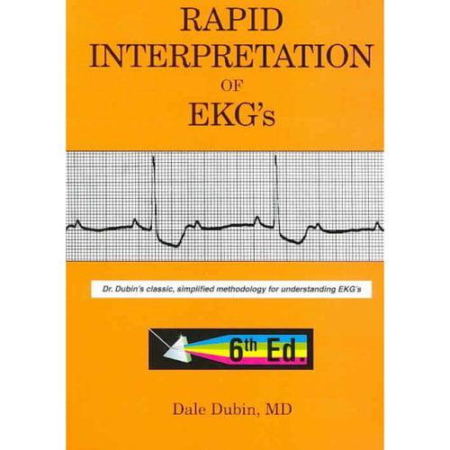 Rapid Interpretation of EKG's : Dr. Dubin's Classic, Simplified Methodology for Understanding EKG's