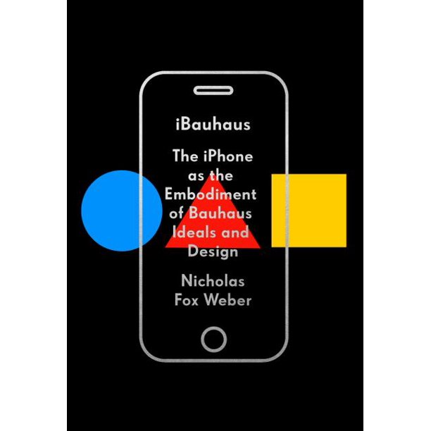 Ibauhaus The Iphone As The Embodiment Of Bauhaus Ideals And Design Walmart Com Walmart Com