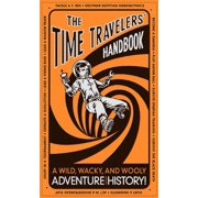 The Time Travelers' Handbook: A Wild, Wacky, and Wooly Adventure Through History!