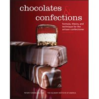 Chocolates and Confections : Formula, Theory, and Technique for the Artisan Confectioner