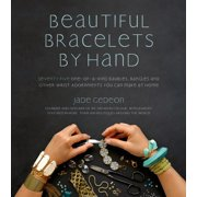 Beautiful Bracelets By Hand : Seventy Five One-of-a-Kind Baubles, Bangles and Other Wrist Adornments You Can Make At Home