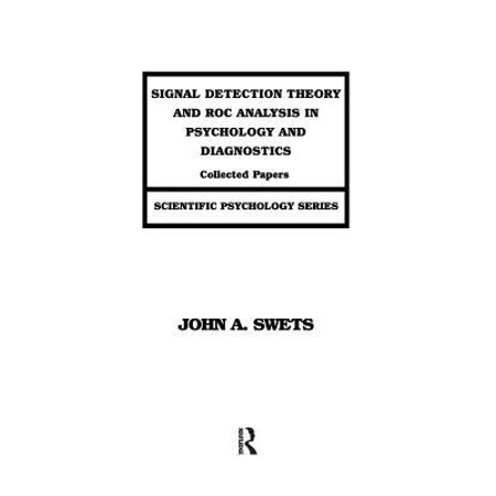 Signal Detection Theory And Roc Analysis In Psychology And Diagnostics  Collected Papers