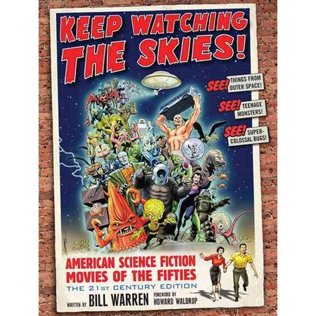 Keep Watching the Skies!: American Science Fiction Movies of the Fifties: The 21st Century Edition by