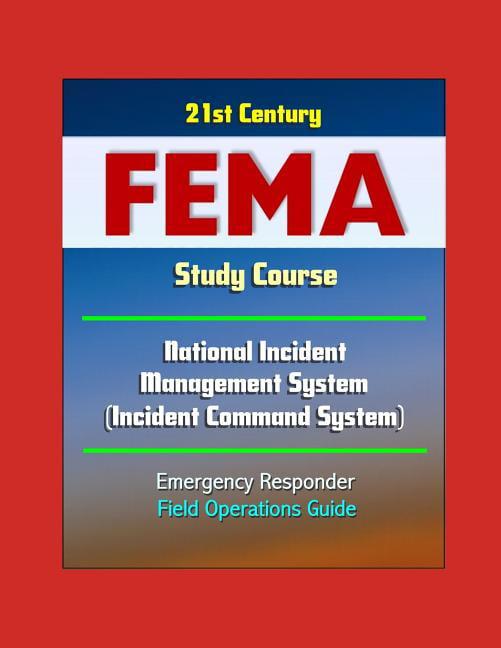 21st Century Fema Study Course National Incident Management System Incident Command System Emergency Responder Field Operations Guide Paperback Walmart Com Walmart Com