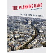 The Planning Game : Lessons from Great Cities