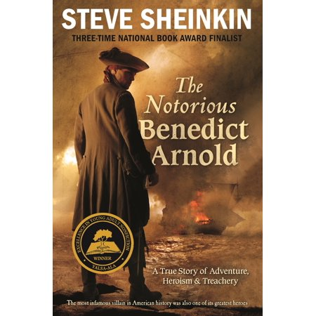 The Notorious Benedict Arnold : A True Story of Adventure, Heroism &