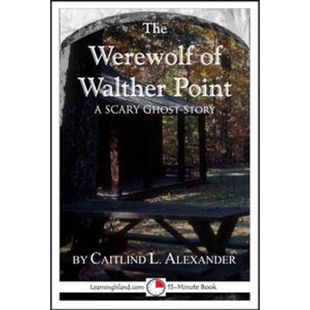 The Werewolf of Walther Point: A Scary 15-Minute Ghost Story - eBook (Scary Halloween Ghost Stories Short)