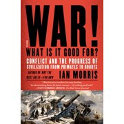 War! What Is It Good For? : Conflict and the Progress of Civilization from Primates to Robots
