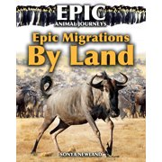 Epic Animal Journeys: Epic Migrations by Land (Hardcover)