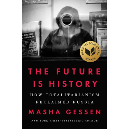 The Future Is History   How Totalitarianism Reclaimed Russia