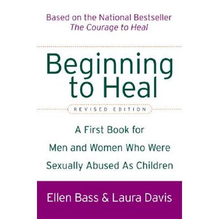 Beginning to Heal (Revised Edition) : A First Book for Men and Women Who Were Sexually Abused as Children ()