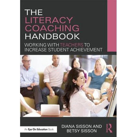 The Literacy Coaching Handbook : Working with Teachers to Increase Student Achievement