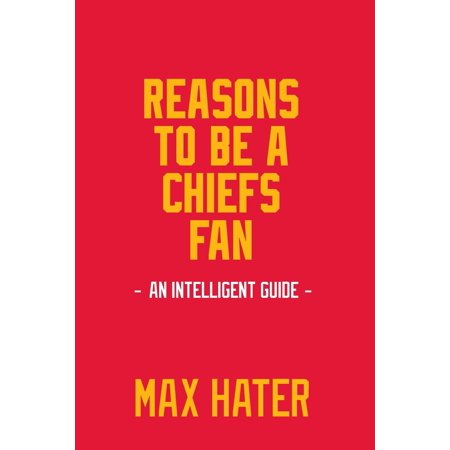 Reasons to Be a Chiefs Fan: A Funny, Blank Book, Gag Gift for Kansas City Chiefs Fans; Or a Great Coffee Table Addition for All Chiefs Haters! (Paperback) - City Table