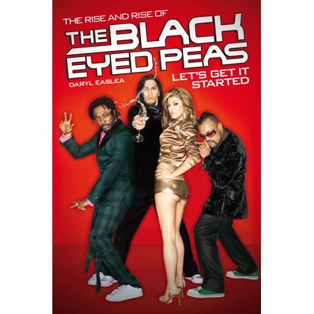 Let's Get It Started: The Rise & Rise of the Black Eyed Peas -