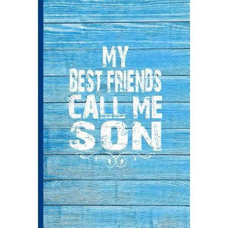 My Best Friends Call Me Son : 6x9 lined journal loving gift for son from parents for birthday, Valentine's Day, Christmas, any